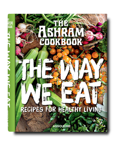 The Ashram Cookbook: The Way We Eat Cookbook - Recipes For Healthy Living