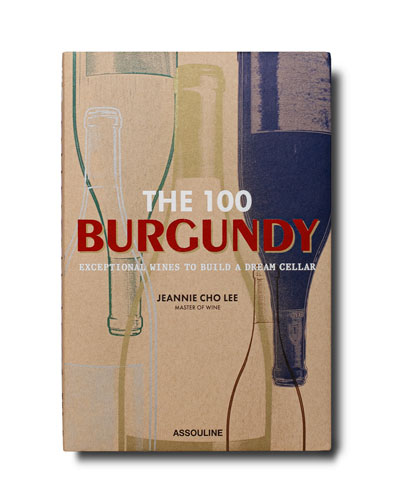 The 100: Burgundy Exceptional Wines to Build a Dream Cellar Book by Jeannie Cho Lee