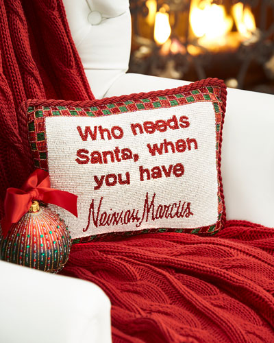 Who Needs Santa  When You Have Neiman Marcus Pillow