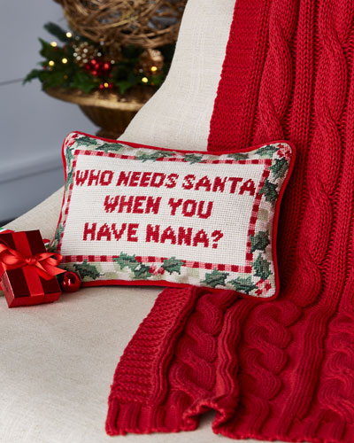 Who Needs Santa When You Have Nana Needlepoint Pillow